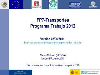 FP7-Transportes Programa Trabajo 2012 Versi�n 02/06/2011: http://ec.europa.eu/research/transport/index_en.cfm Carlos Mo