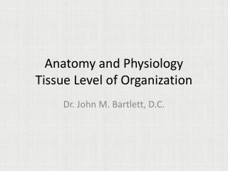 Anatomy and Physiology Tissue Level of Organization