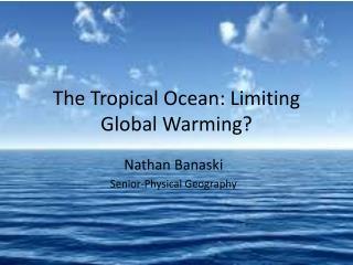 The Tropical Ocean: Limiting Global Warming?
