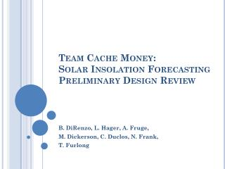 Team Cache Money: Solar Insolation Forecasting Preliminary Design Review