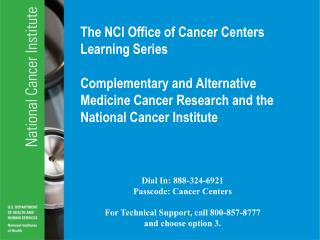 The NCI Office of Cancer Centers Learning Series Complementary and Alternative Medicine Cancer Research and the Nationa