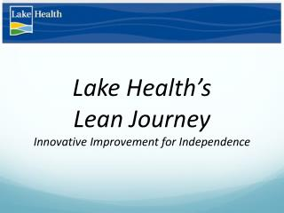 Lake Health's  Lean Journey Innovative Improvement for Independence