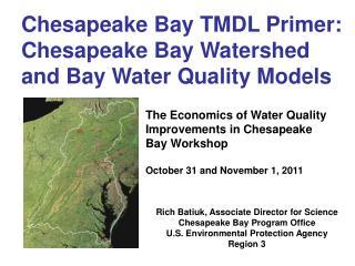 Chesapeake Bay TMDL Primer: Chesapeake Bay Watershed and Bay Water Quality Models