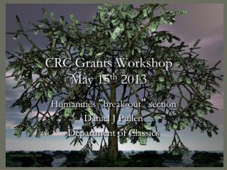 CRC Grants Workshop May 15 th  2013