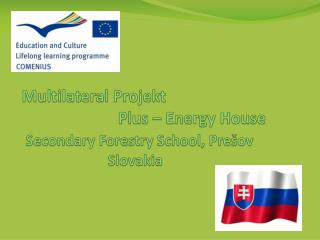 Multilateral  Projekt                            Plus –  Energy House Secondary Forestry School , Prešov