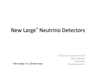 New Large *  Neutrino Detectors