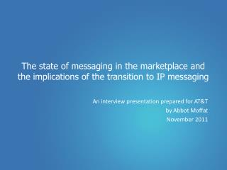 The  state of messaging in the marketplace and the implications of the transition to IP messaging