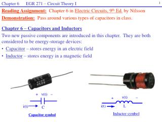 Reading Assignment: Chapter 6 in  Electric Circuits, 9 th  Ed.  by Nilsson Demonstration: Pass around various types of