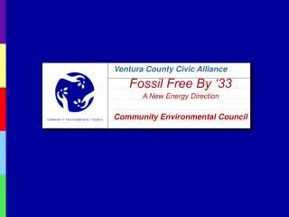 Ventura County Civic Alliance Fossil Free By '33  A New Energy Direction Community Environmental Council