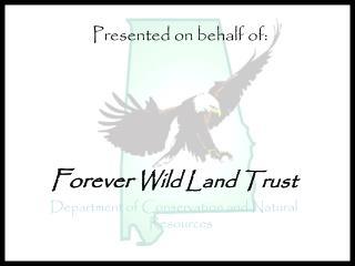 Presented on behalf of: Forever Wild Land Trust