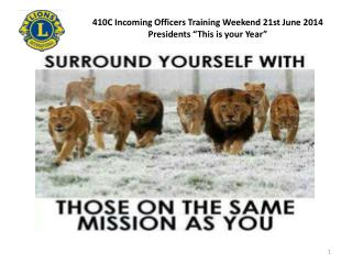 """410C Incoming Officers Training Weekend 21st June 2014 Presidents """"This is your Year"""""""