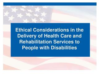 Ethical Considerations in the Delivery of Health Care and Rehabilitation Services to People with Disabilities