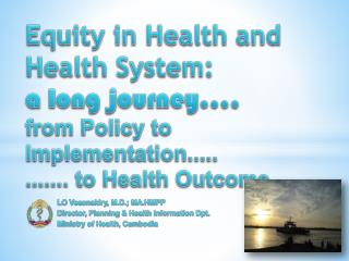 Equity in Health and Health System:                a long journey.... from  P olicy to Implementation.....    ....... t