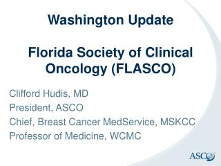 Washington Update Florida Society of Clinical Oncology (FLASCO)
