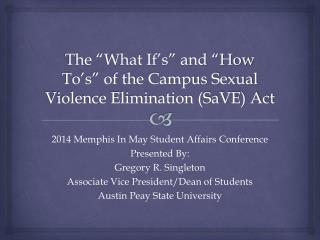 The �What If�s� and �How To�s� of the Campus Sexual Violence Elimination (SaVE) Act