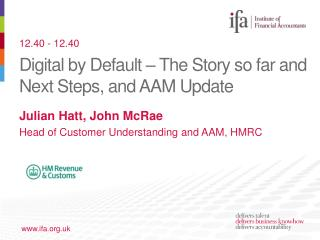 Digital by Default – The Story so far and Next Steps, and AAM Update