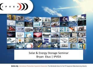 Solar & Energy Storage Seminar  Bryan  Ekus | IPVEA