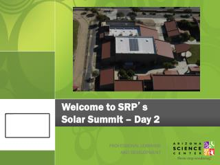 Welcome to SRP ' s  Solar Summit – Day 2