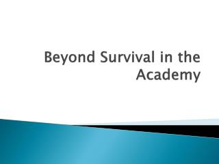 Beyond Survival in the Academy
