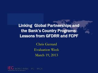 Linking  Global Partnerships and  the Bank's Country Programs:  Lessons from GFDRR and FCPF