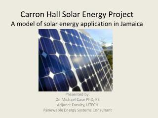 Carron Hall Solar Energy Project A model of solar energy application in Jamaica