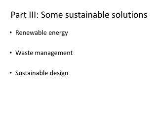Part III: Some sustainable solutions