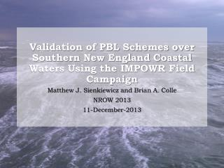 Validation of PBL Schemes over Southern New England Coastal Waters Using the IMPOWR Field Campaign