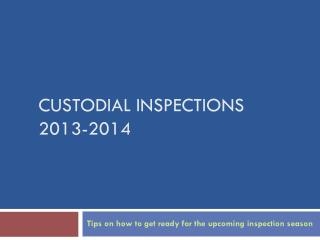 CUSTODIAL INSPECTIONS 2013-2014