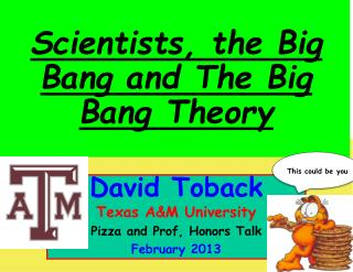 David Toback Texas A&M University Pizza and  Prof, Honors Talk February 2013