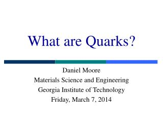 What are Quarks Daniel Moore