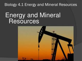 Biology 4.1 Energy and Mineral Resources