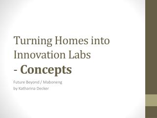 Turning Homes into Innovation Labs -  Concepts