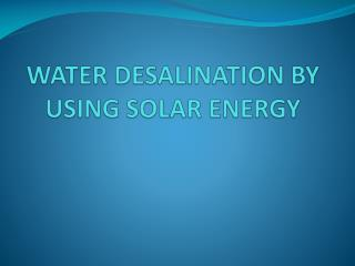 WATER DESALINATION BY USING SOLAR ENERGY