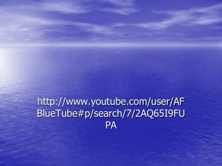 http://www.youtube.com/user/AFBlueTube#p/search/7/2AQ65I9FUPA