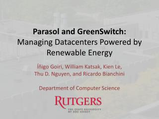 Parasol and  GreenSwitch : Managing Datacenters Powered by Renewable Energy