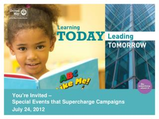 You�re Invited �  Special  Events that Supercharge  Campaigns July 24, 2012