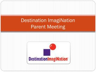 Destination  ImagiNation              Parent Meeting