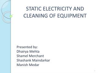 STATIC ELECTRICITY AND CLEANING OF EQUIPMENT