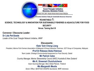 ROUNDTABLE  1 : SCIENCE, TECHNOLOGY & INNOVATION FOR SUSTAINABLE FISHERIES & AQUACULTURE FOR FOOD SECURITY Venue: Tamin