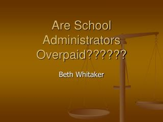 Are School Administrators Overpaid??????