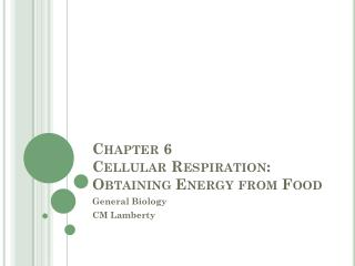 Chapter 6  Cellular Respiration: Obtaining Energy from Food