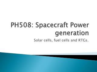 PH508: Spacecraft Power generation