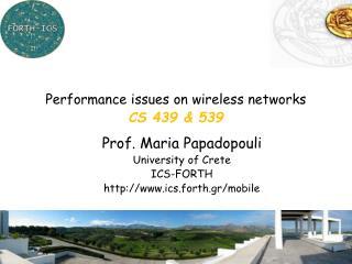 Prof. Maria Papadopouli University of Crete ICS-FORTH http://www.ics.forth.gr/mobile