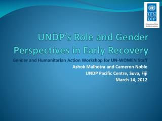 UNDP�s Role and Gender Perspectives in Early Recovery