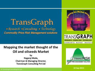 Mapping the market thought of the  Oil and oilseeds  Market by  Nagaraj Meda,  Chairman & Managing Director, TransGraph