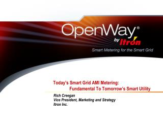 Today�s Smart Grid AMI Metering:  	Fundamental To Tomorrow�s Smart Utility