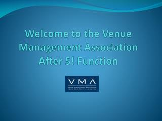 Welcome  to the Venue Management Association  After 5! Function