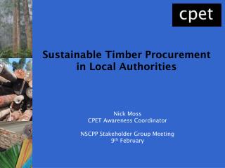 Nick Moss CPET Awareness Coordinator NSCPP Stakeholder Group Meeting 9 th  February