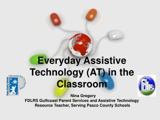 Everyday Assistive Technology  (AT) in the  Classroom Nina Gregory  FDLRS Gulfcoast Parent Services and  Assistive Tech