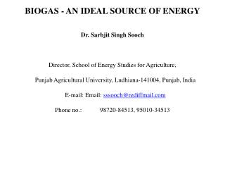 BIOGAS - AN IDEAL SOURCE OF  ENERGY Dr .  Sarbjit  Singh  Sooch Director, School of Energy Studies for Agriculture,
